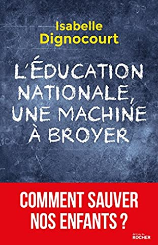 Livres Faits De Societe - L'Education nationale, une machine à broyer: Comment