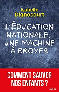 L'éducation nationale, une machine à broyer par Isabelle Dignocourt