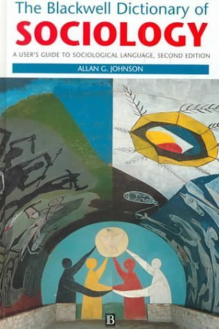 The Blackwell Dictionary of Sociology: A User's Guide to Sociological Language by Allan G. Johnson (2000-06-30)