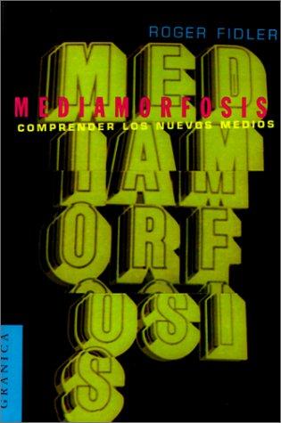 Mediamorfosis: Comprender los Nuevos Medios = Mediamorphosis por R. Fidler