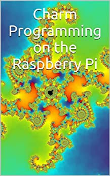 Charm Programming on the Raspberry Pi by [Nowosad, Peter]