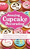 Image de Amazing Cupcake Decorating: The Worlds Best Techniques, Recipes and Creative Designs