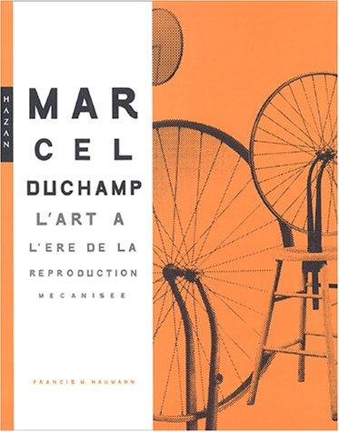Marcel Duchamp. L'Art à l'ère de la reproduction mécanisée (version brochée) par Francis M. Naumann