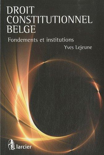 Droit constitutionnel belge : Fondements et institutions par Yves Lejeune