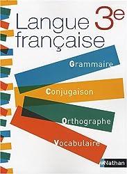 Langue française 3e : Grammaire, Conjugaison, Orthographe, Vocabulaire