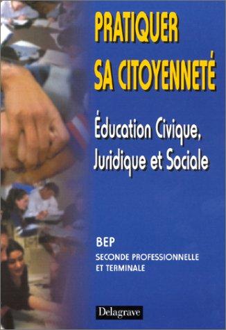 Pratiquer sa Citoyenneté : Education civique, juridique et sociale, 2nde professionnelle et terminale BEP