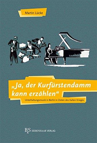 """""""Ja, der Kurfürstendamm kann erzählen"""": Unterhaltungsmusik in Berlin in Zeiten des Kalten Krieges"""