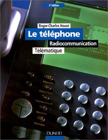 LE TELEPHONE. Radiocommunication, Télématique, 3ème édition