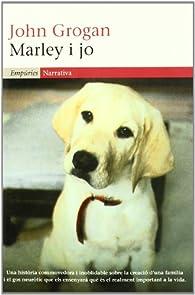 Marley i jo.: Vida i amor amb el pitjor gos del món par John Grogan