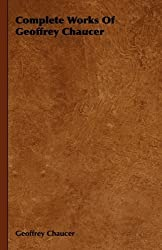 Complete Works Of Geoffrey Chaucer by Geoffrey Chaucer (2008-11-04)