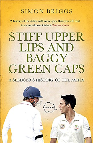 Stiff Upper Lips & Baggy Green Caps: A Sledger's History of the Ashes
