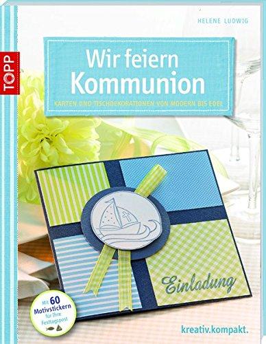 Wir feiern Kommunion: Karten und Tischdekorationen von modern bis edel (kreativ.kompakt.)
