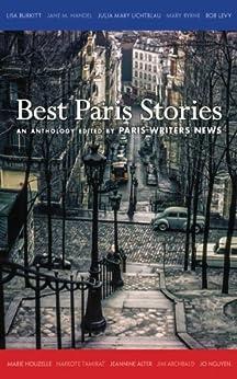 Best Paris Stories (English Edition) von [Alter, Jeannine, Levy, Bob, Burkitt, Lisa, Tamirat, Nafkote, Houzelle, Marie, Nguyen, Jo, Lichtblau, Julia Mary, Byrne, Mary, Handel, Jane M., Archibald, Jim]