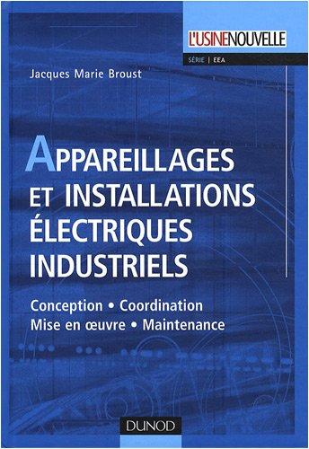 Appareillages et installations lectriques industriels : Conception, coordination, mise en oeuvre, maintenance