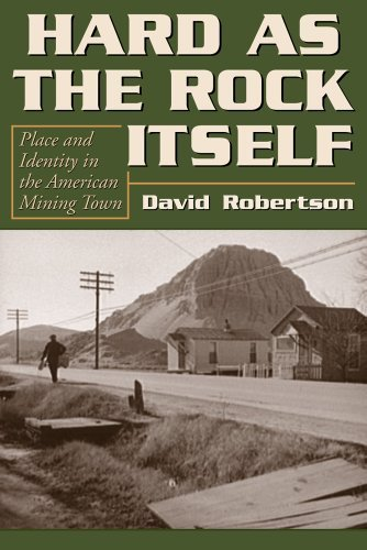 Hard as the Rock Itself: Place and Identity in the American Mining Town (Mining the American West) 1st edition by Robertson, David (2010) Paperback