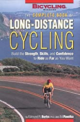[THE COMPLETE BOOK OF LONG-DISTANCE CYCLING: BUILD THE STRENGTH, SKILLS, AND CONFIDENCE TO RIDE AS FAR AS YOU WANT BY (AUTHOR)BURKE, EDMUND R.]THE COMPLETE BOOK OF LONG-DISTANCE CYCLING: BUILD THE STRENGTH, SKILLS, AND CONFIDENCE TO RIDE AS FAR AS YO