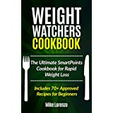 Weight Watchers Cookbook: The Ultimate SmartPoints Cookbook for Rapid Weight Loss - Includes 70+ Approved Recipes for Beginners (Weight Watchers Series 2) (English Edition)