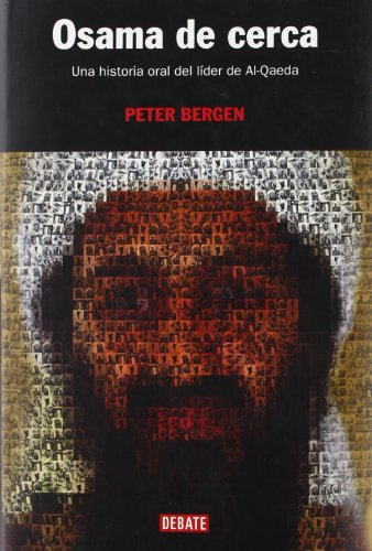 Osama de cerca/ The Osama bin Laden I Know: Una Historia Oral Del Lider De Al-qaeda/ An Oral History of Al-Qaeda's Leader por Peter L. Bergen