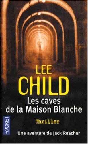 Les caves de la maison blanche par Lee Child
