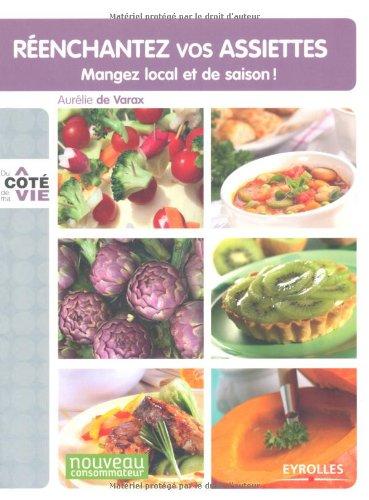 Réenchantez vos assiettes.: Mangez local et de saison!