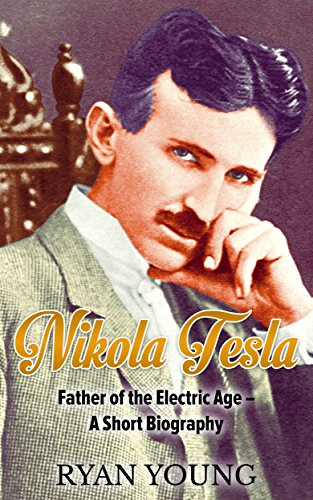 Nikola Tesla: Father of the Electric Age – A Short Biography (English...