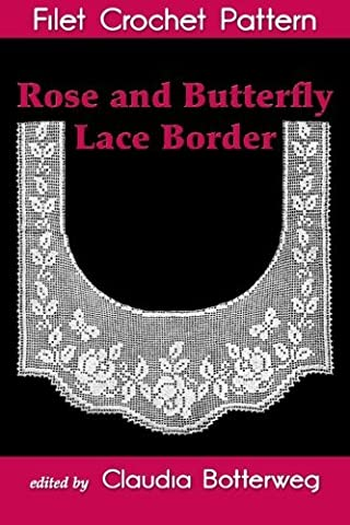 Rose and Butterfly Lace Border Filet Crochet Pattern: Complete Instructions and Chart by Olive Ashcroft (2015-12-17)