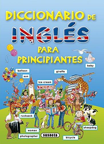 Diccionario De Ingles Para Principiantes. (Diccionario Para Principiantes) por Equipo Susaeta
