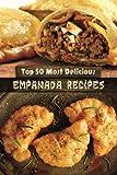 Top 50 Most Delicious Empanada Recipes: Volume 30 (Recipe Top 50's)