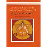 A Systematic Course in the Ancient Tantric Techniques of Yoga and Kriya by Swami Satyananda Saraswati(2006-01-01)