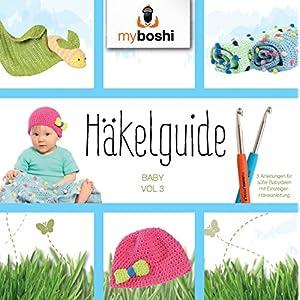 Häkelguide Vol. 3: 3 süße Ideen für Babys (German Edition)