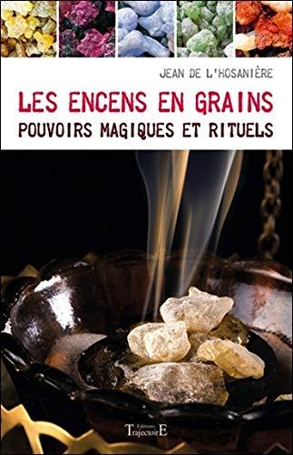 Les encens en grains - Pouvoirs magiques et rituels par Jean de L'Hosanière