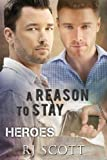 Front cover for the book A Reason To Stay (Heroes #1) by RJ Scott