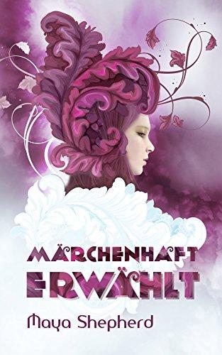 Märchenhaft erwählt (Die Märchenhaft-Trilogie 1) von [Shepherd, Maya]