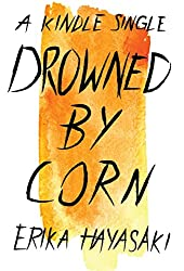 Drowned by Corn (Kindle Single) (English Edition)