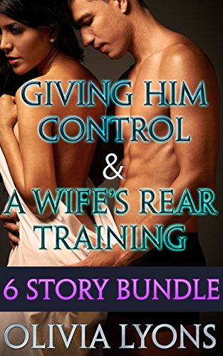 Giving Him Control / A Wife's Rear Training: Six Story Bundle (English Edition)