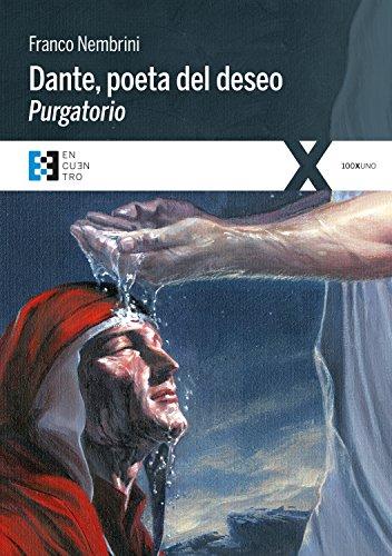 Dante, poeta del deseo. Purgatorio: Conversaciones sobre la Divina Comedia (100XUNO nº 5)