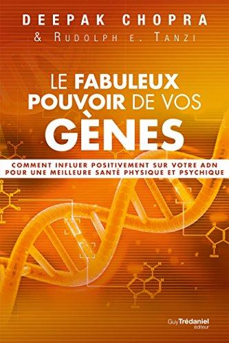 Le fabuleux pouvoir de vos gènes : Comment influer positivement sur votre ADN pour une meilleure santé physique et psychique par Deepak Chopra