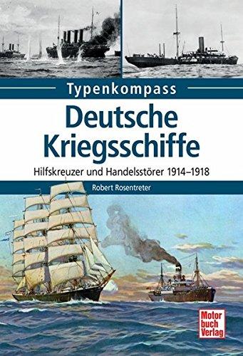 Deutsche Kriegsschiffe: Hilfskreuzer und Handelsstörer 1914-1918 (Typenkompass)