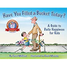 Have You Filled A Bucket Today?: A Guide to Daily Happiness for Kids: 10th Anniversary Edition (Bucketfilling Books)