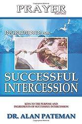 Prayer, Ingredients for Successful Intercession (Part One): Volume 1