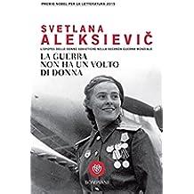 La guerra non ha un volto di donna: L'epopea delle donne sovietiche nella seconda guerra mondiale (Overlook)