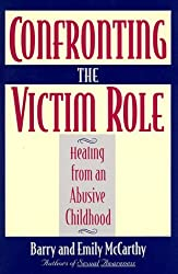 Confronting the Victim Role: Healing from an Abusive Childhood by Barry McCarthy (1993-11-02)