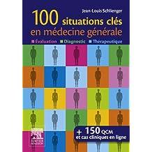 100 situations clés en médecine générale: Évaluation, Diagnostic,Thérapeutique