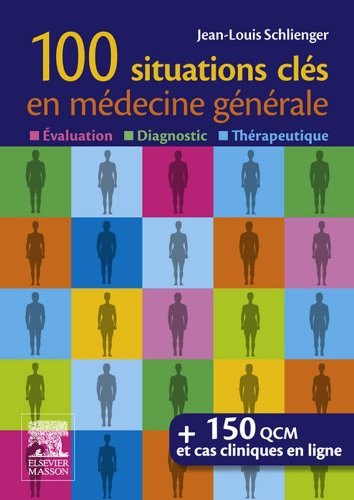 100 situations cls en mdecine gnrale: valuation, Diagnostic,Thrapeutique