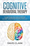 Cognitive Behavioral Therapy: A 21 Day Step by Step Guide to Overcoming Anxiety, Depression & Negative Thought Patterns - Simple Methods to Retrain Your Brain (Psychotherapy Book 4)