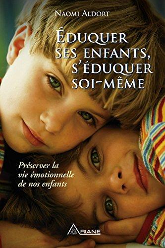 Éduquer ses enfants, s'éduquer soi-même: Préserver la vie émotionnelle de nos enfants (French Edition)