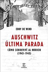Auschwitz, última parada: Cómo sobreviví al horror par  Eddy de Wind