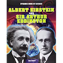 Albert Einstein and Sir Arthur Eddington (Dynamic Duos of Science)