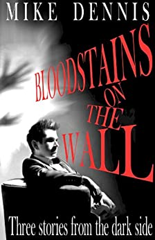 BLOODSTAINS ON THE WALL / Three Stories From The Dark Side by [Dennis, Mike]