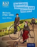 Key Stage 3 History by Aaron Wilkes: Industry, Invention and Empire: Britain 1745-1901 Third Edition Student Book (Ks3 History 3rd Edition)